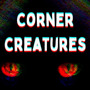 Corner Creatures (Part 2) horror stories