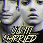 Until Married - Chapter 1 fanfiction stories