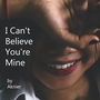 I Can't Believe You're Mine yabc1 stories