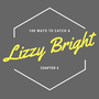 Chapter 4: 100 Ways to Catch a Lizzy Bright new stories