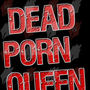DEAD PORN QUEEN dead stories