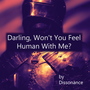 Darling, won't you feel human with me?  human stories