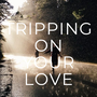Tripping on Your Love billionaire stories