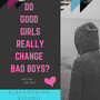 Do Good Girls Really Change Bad Boys? stories