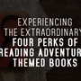 Experiencing the Extraordinary: Four Perks of Reading Adventure-themed Books book stories