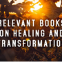 Relevant Books on Healing and Transformation healing stories