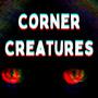 Corner Creatures (Part 1) horror stories