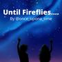 Until fireflies.. commaful stories