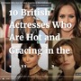 10 British Actresses Who Are Hot and Gracing in the Hollywood british stories