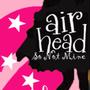 So Not Mine (An Airhead Fanfiction) Part 3 airhead stories