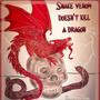 Snake  Venom Won't  Kill A Dragon dragon stories