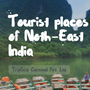 The best tourist places of the northeast india  travel stories
