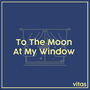 To The Moon At My Window moon stories