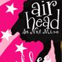 So Not Mine (An Airhead Fanfiction) airhead stories