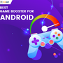 8 Best Game Speed Booster Apps for Android in 2019 |TechPout game booster apps stories
