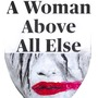 A Woman Above All Else heartache stories