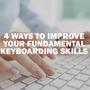 4 Ways to Improve Your Fundamental Keyboarding Skills keyboardingskills stories