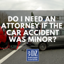 Do I Need an Attorney if the Car Accident Was Minor? lawoffice stories